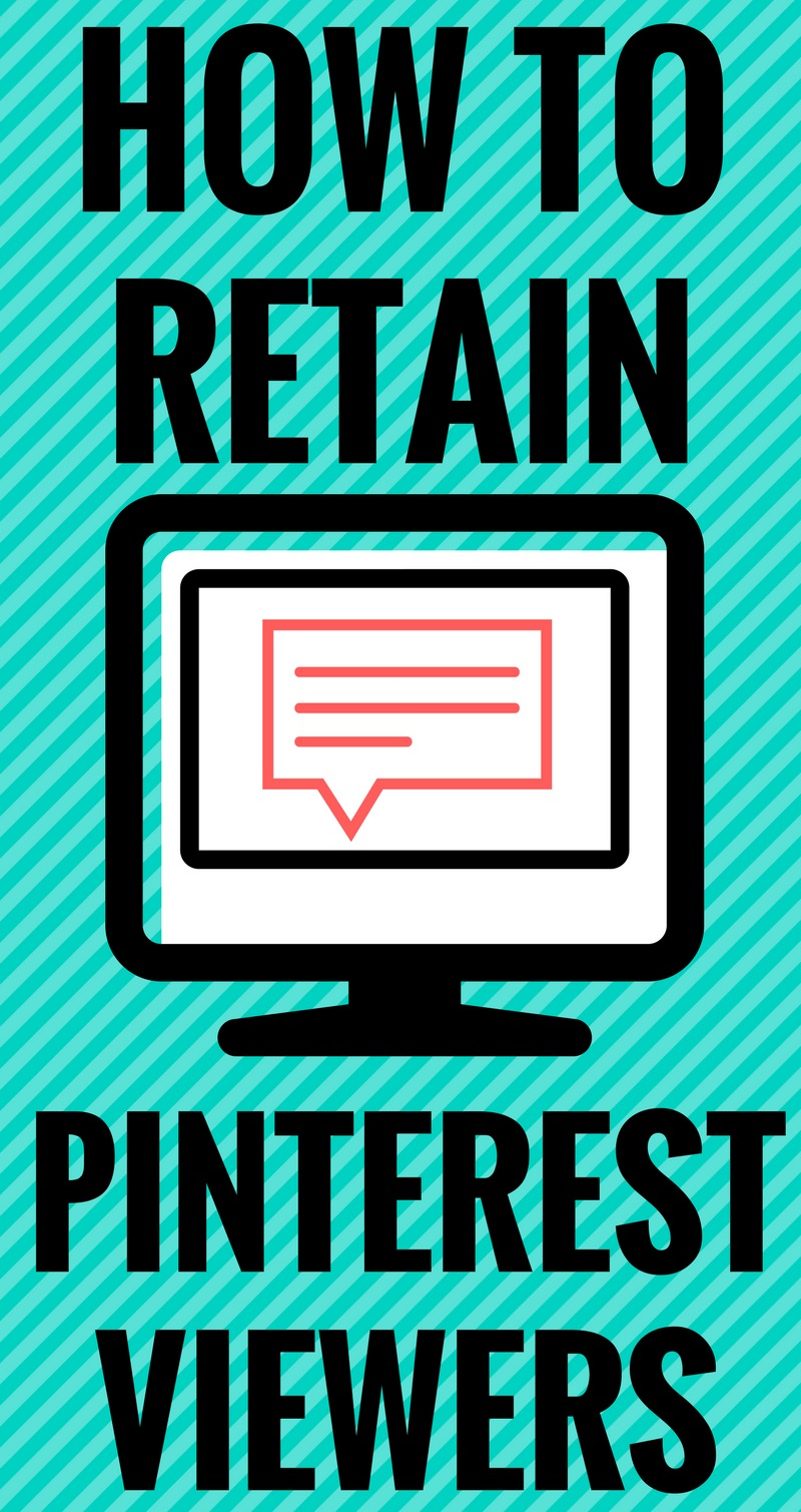How to retain Pinterest viewers
